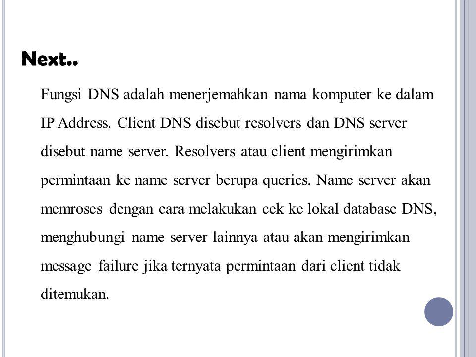 Fungsi DNS adalah menerjemahkan nama komputer ke dalam IP Address. Client DNS disebut resolvers dan DNS server disebut name server. Resolvers atau cli
