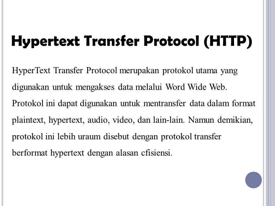 HyperText Transfer Protocol merupakan protokol utama yang digunakan untuk mengakses data melalui Word Wide Web. Protokol ini dapat digunakan untuk men
