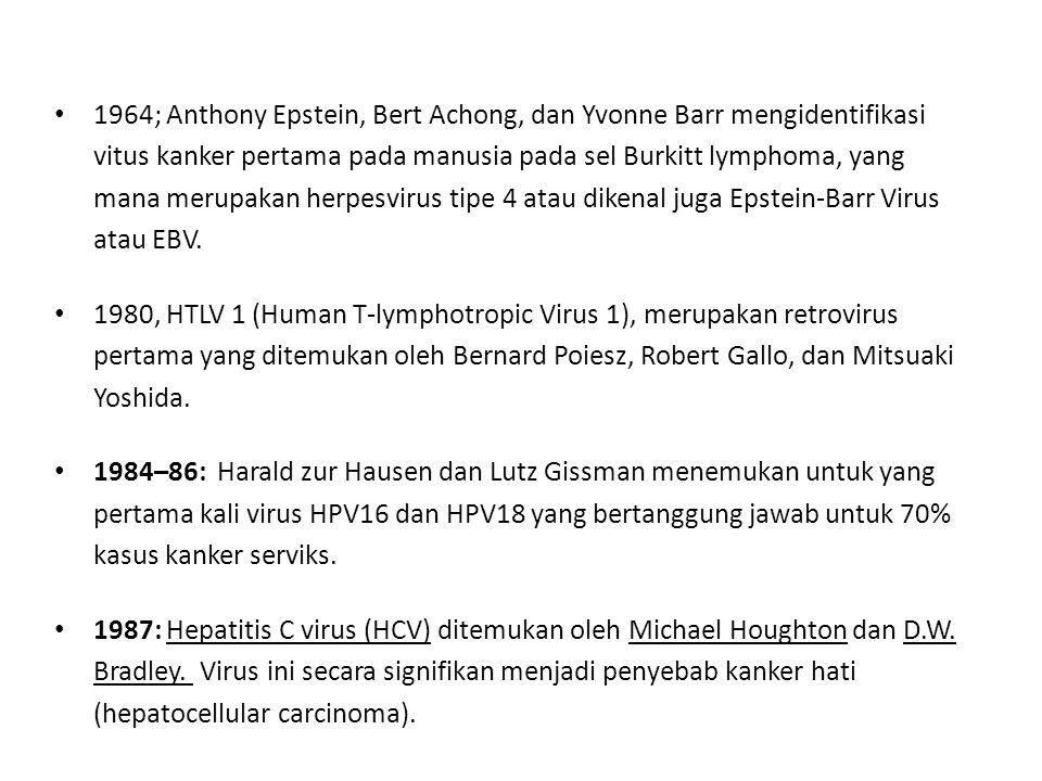 1964; Anthony Epstein, Bert Achong, dan Yvonne Barr mengidentifikasi vitus kanker pertama pada manusia pada sel Burkitt lymphoma, yang mana merupakan herpesvirus tipe 4 atau dikenal juga Epstein-Barr Virus atau EBV.