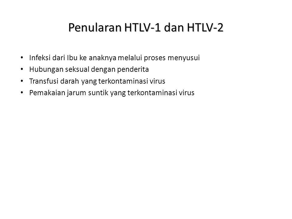Penularan HTLV-1 dan HTLV-2 Infeksi dari Ibu ke anaknya melalui proses menyusui Hubungan seksual dengan penderita Transfusi darah yang terkontaminasi virus Pemakaian jarum suntik yang terkontaminasi virus