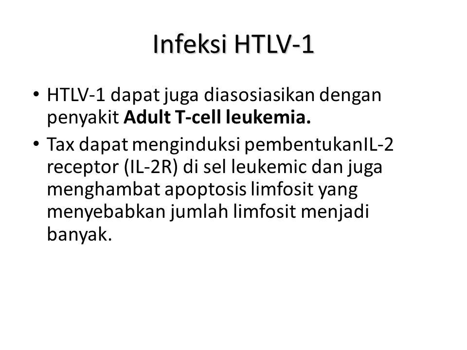 Infeksi HTLV-1 HTLV-1 dapat juga diasosiasikan dengan penyakit Adult T-cell leukemia.