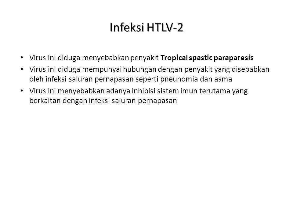 Infeksi HTLV-2 Virus ini diduga menyebabkan penyakit Tropical spastic paraparesis Virus ini diduga mempunyai hubungan dengan penyakit yang disebabkan oleh infeksi saluran pernapasan seperti pneunomia dan asma Virus ini menyebabkan adanya inhibisi sistem imun terutama yang berkaitan dengan infeksi saluran pernapasan