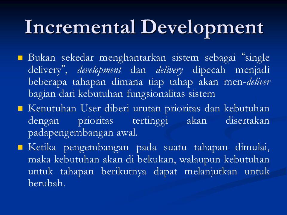 """Incremental Development Bukan sekedar menghantarkan sistem sebagai """" single delivery """", development dan delivery dipecah menjadi beberapa tahapan dima"""