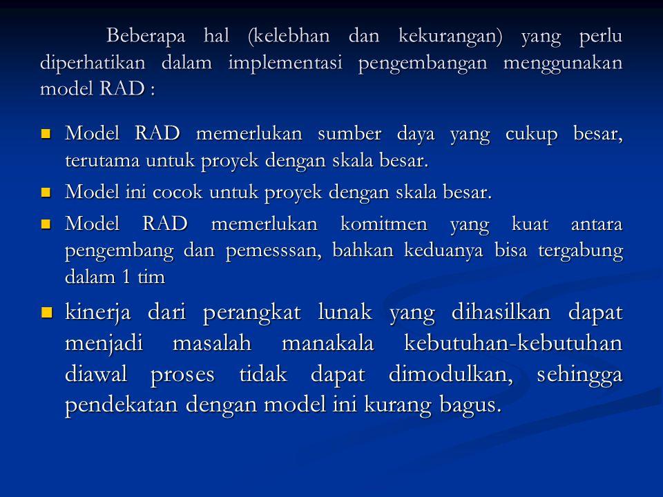 Beberapa hal (kelebhan dan kekurangan) yang perlu diperhatikan dalam implementasi pengembangan menggunakan model RAD : Model RAD memerlukan sumber day