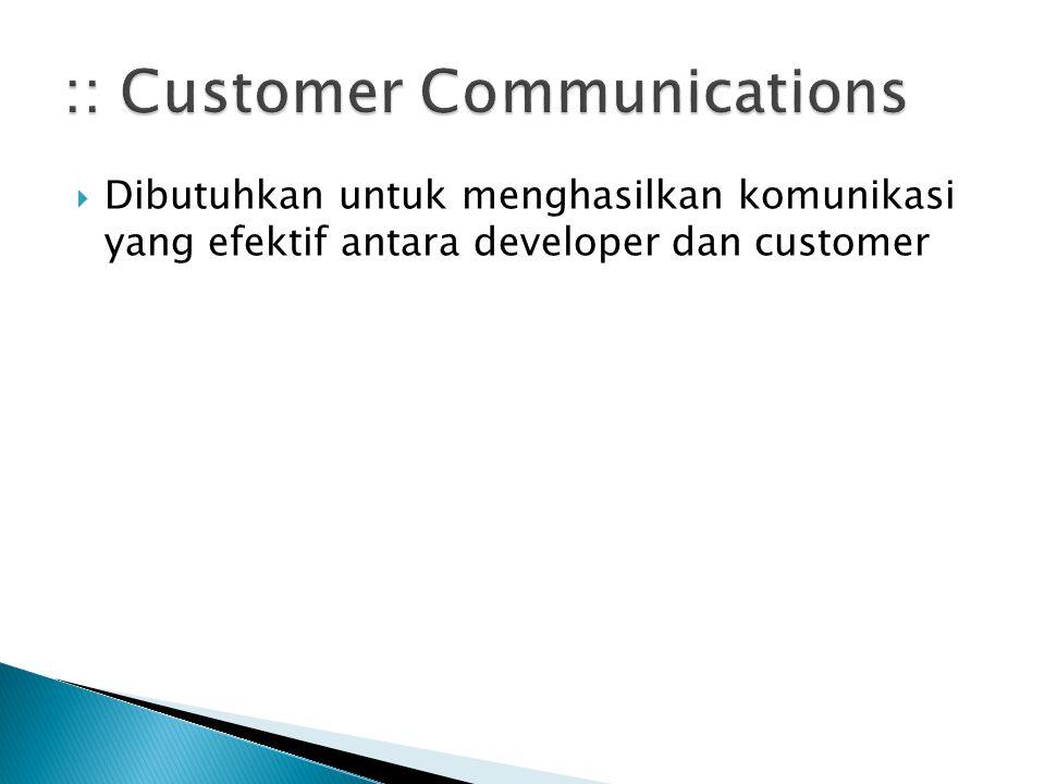  Dibutuhkan untuk menghasilkan komunikasi yang efektif antara developer dan customer