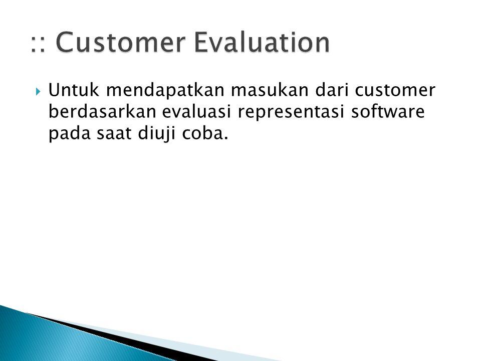  Untuk mendapatkan masukan dari customer berdasarkan evaluasi representasi software pada saat diuji coba.