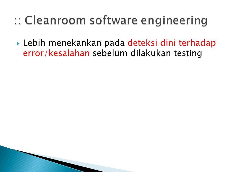  Lebih menekankan pada deteksi dini terhadap error/kesalahan sebelum dilakukan testing