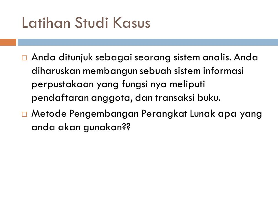 Latihan Studi Kasus  Anda ditunjuk sebagai seorang sistem analis.