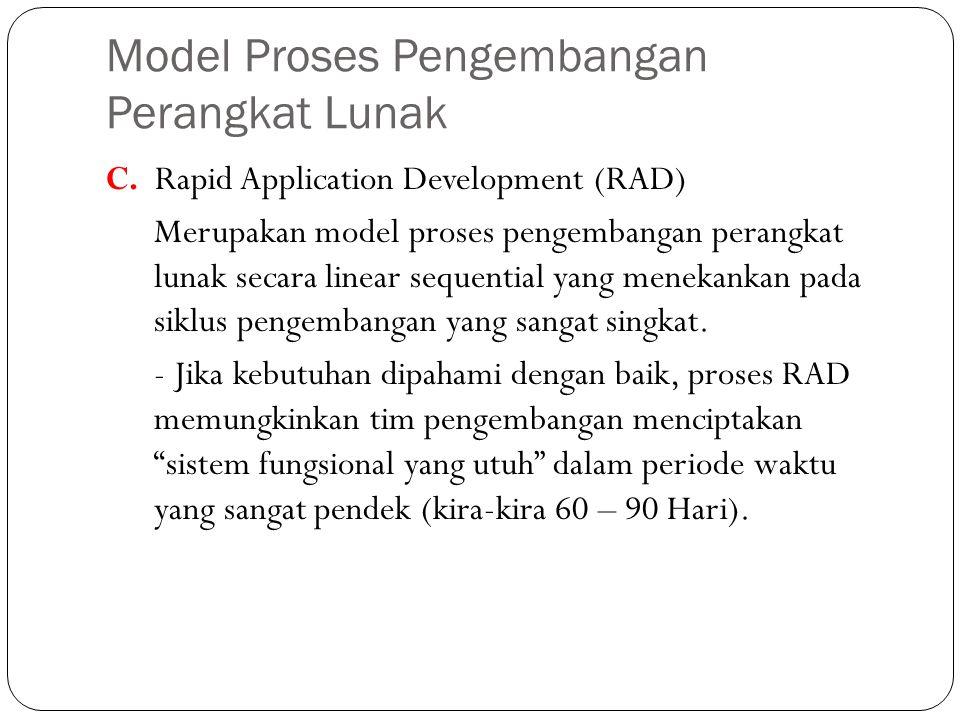 Model Proses Pengembangan Perangkat Lunak C. Rapid Application Development (RAD) Merupakan model proses pengembangan perangkat lunak secara linear seq