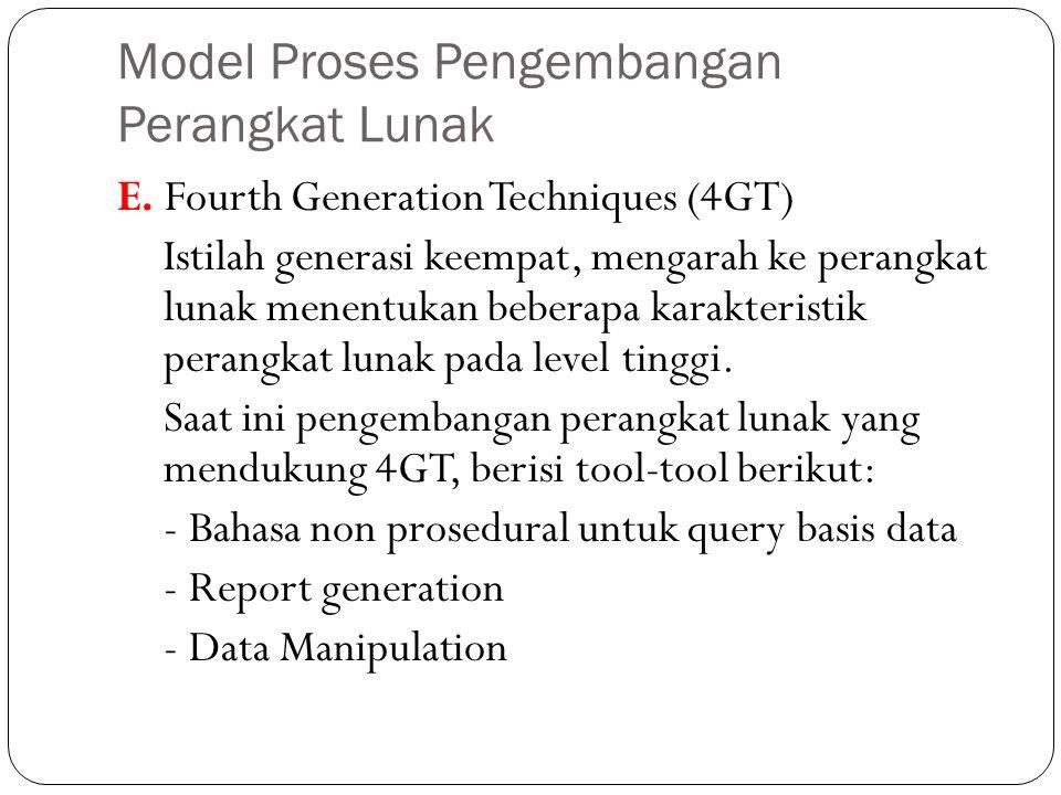 Model Proses Pengembangan Perangkat Lunak E. Fourth Generation Techniques (4GT) Istilah generasi keempat, mengarah ke perangkat lunak menentukan beber