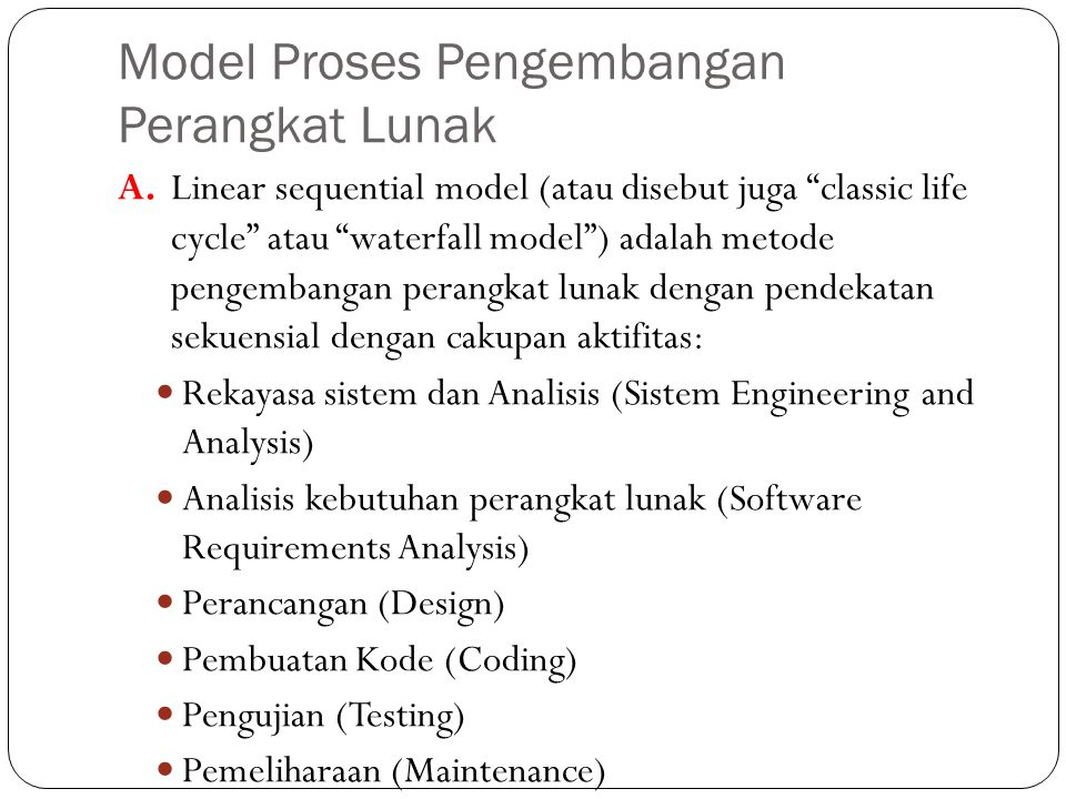 """Model Proses Pengembangan Perangkat Lunak A. Linear sequential model (atau disebut juga """"classic life cycle"""" atau """"waterfall model"""") adalah metode pen"""