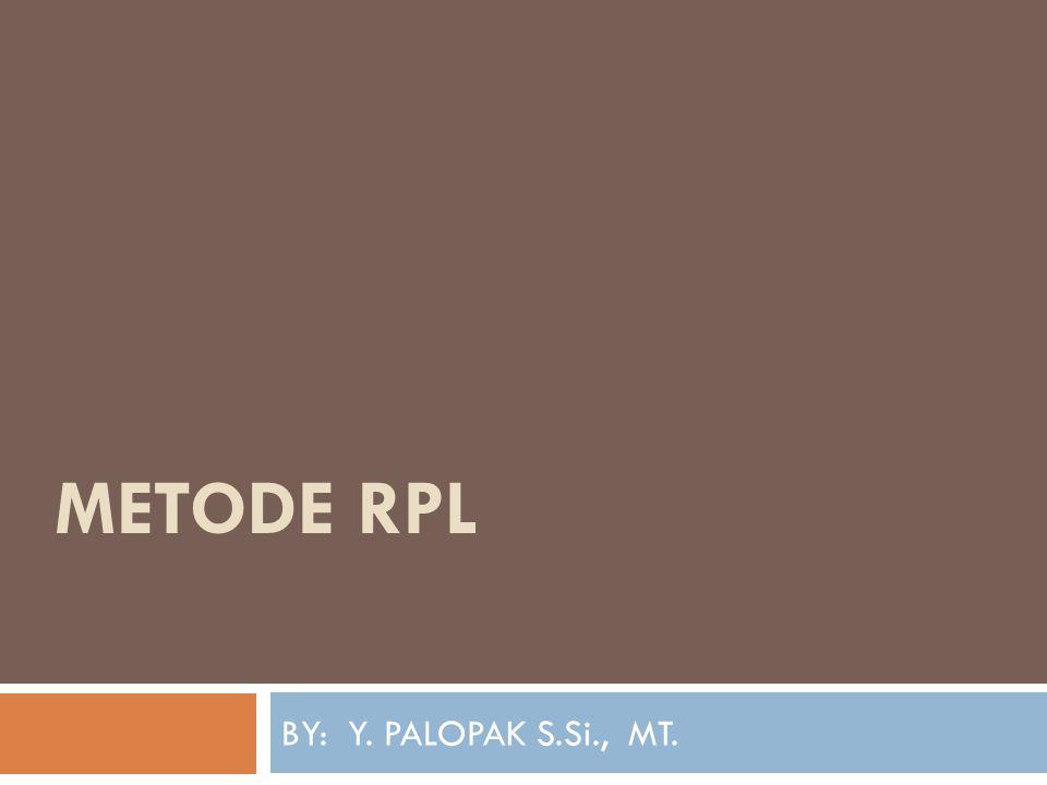 METODE RPL BY: Y. PALOPAK S.Si., MT.
