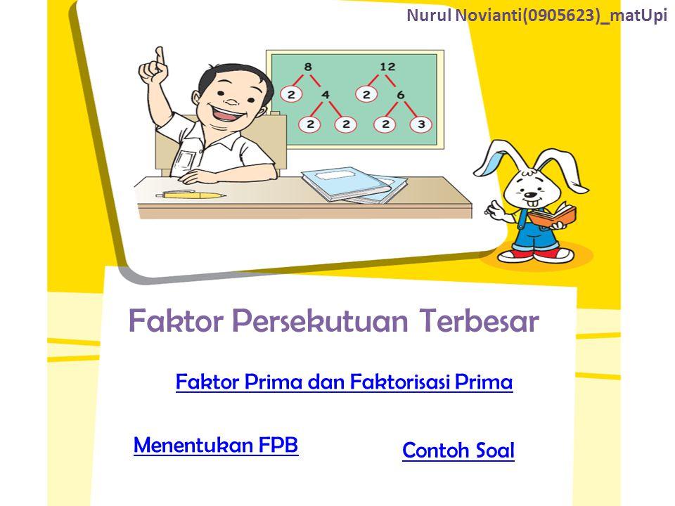 Faktor Persekutuan Terbesar Faktor Prima dan Faktorisasi Prima Menentukan FPB Contoh Soal Nurul Novianti(0905623)_matUpi