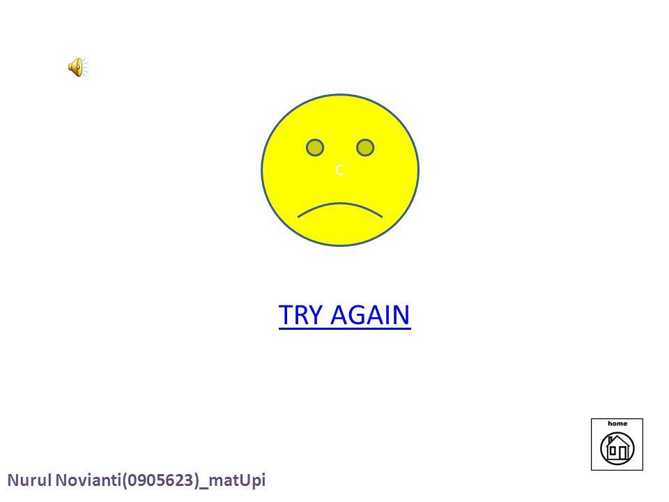 C TRY AGAIN Nurul Novianti(0905623)_matUpi