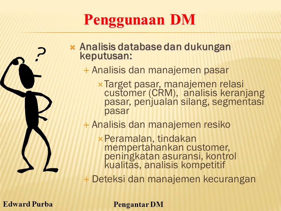 Edward Purba Pengantar DM  Analisis database dan dukungan keputusan:  Analisis dan manajemen pasar  Target pasar, manajemen relasi customer (CRM),