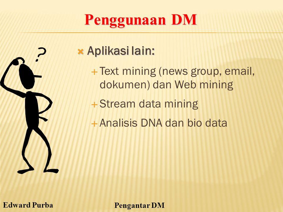 Edward Purba Pengantar DM  Aplikasi lain:  Text mining (news group, email, dokumen) dan Web mining  Stream data mining  Analisis DNA dan bio data