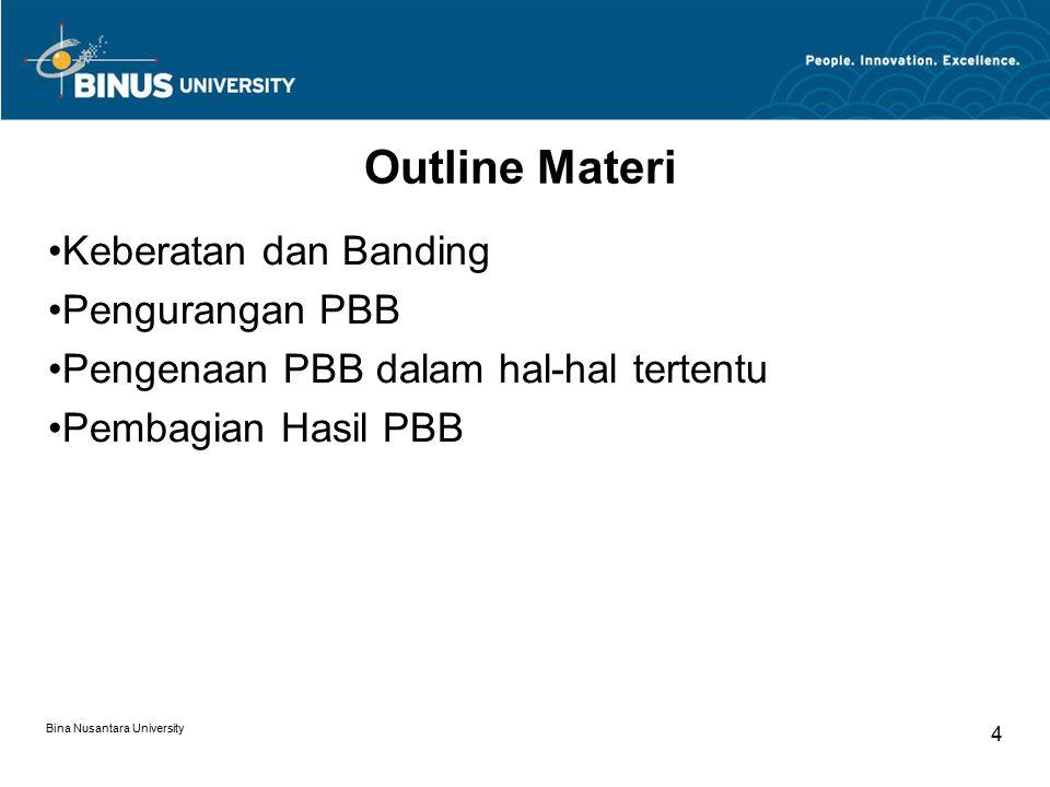 Bina Nusantara University 4 Outline Materi Keberatan dan Banding Pengurangan PBB Pengenaan PBB dalam hal-hal tertentu Pembagian Hasil PBB