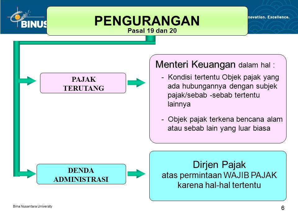 Bina Nusantara University 6 PENGURANGAN Pasal 19 dan 20 Menteri Keuangan Menteri Keuangan dalam hal : - Kondisi tertentu Objek pajak yang ada hubungan