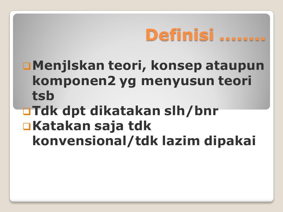 Definisi........  Menjlskan teori, konsep ataupun komponen2 yg menyusun teori tsb  Tdk dpt dikatakan slh/bnr  Katakan saja tdk konvensional/tdk laz