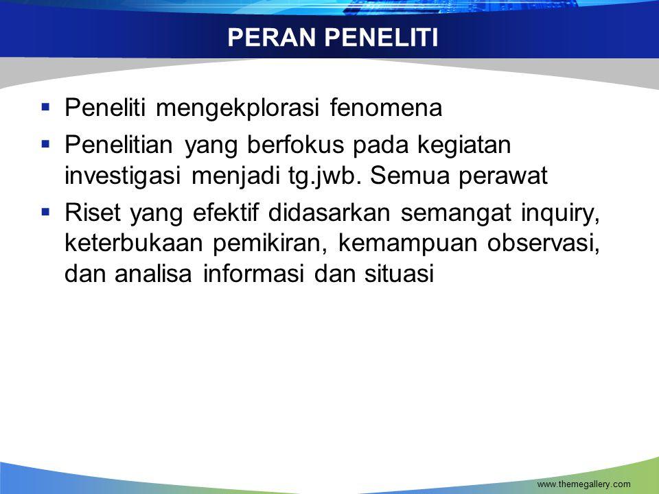 www.themegallery.com PERAN PENELITI  Peneliti mengekplorasi fenomena  Penelitian yang berfokus pada kegiatan investigasi menjadi tg.jwb.