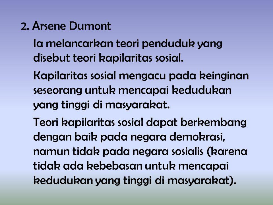 2. Arsene Dumont Ia melancarkan teori penduduk yang disebut teori kapilaritas sosial. Kapilaritas sosial mengacu pada keinginan seseorang untuk mencap