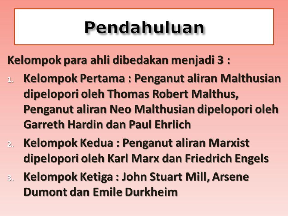 Kelompok para ahli dibedakan menjadi 3 : 1. Kelompok Pertama : Penganut aliran Malthusian dipelopori oleh Thomas Robert Malthus, Penganut aliran Neo M