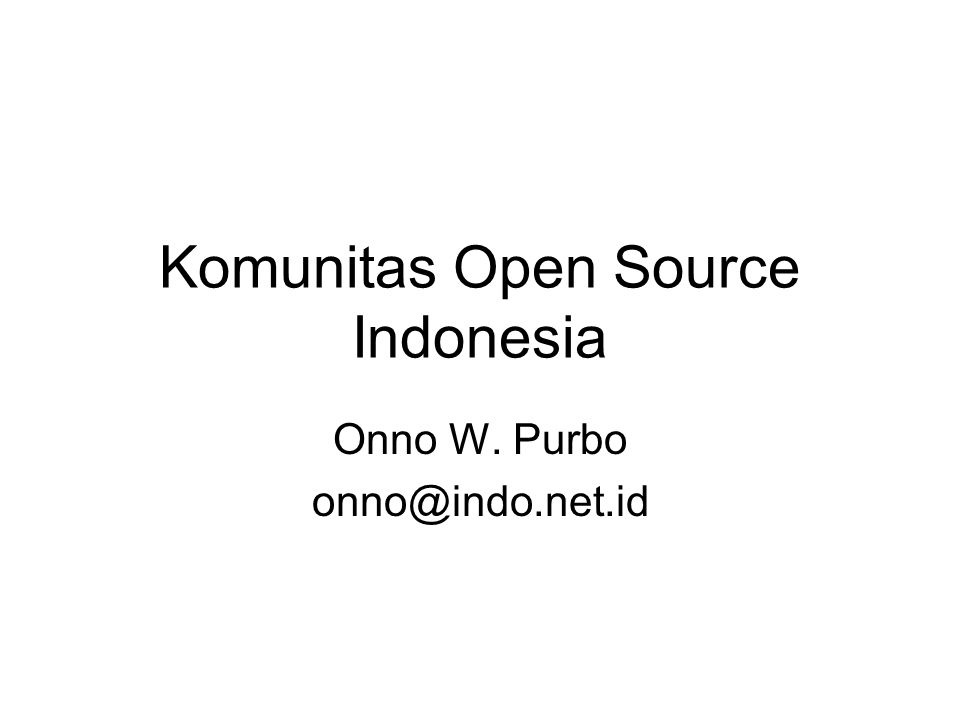 Komunitas Open Source Indonesia Onno W. Purbo onno@indo.net.id