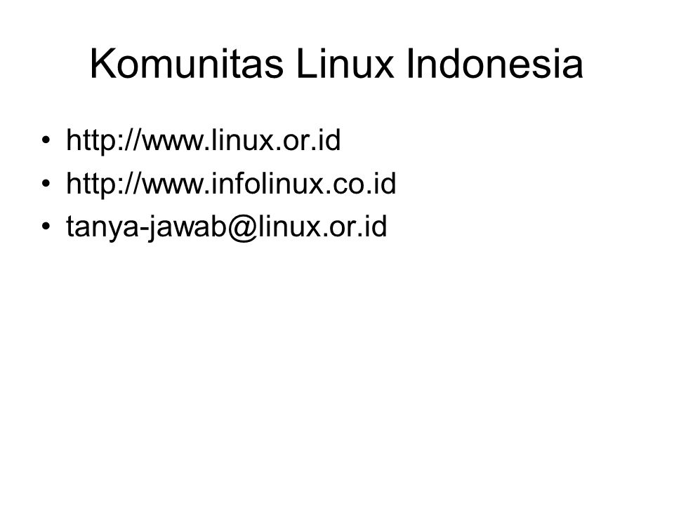 Komunitas Linux Indonesia http://www.linux.or.id http://www.infolinux.co.id tanya-jawab@linux.or.id