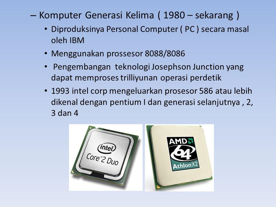 – Komputer Generasi Kelima ( 1980 – sekarang ) Diproduksinya Personal Computer ( PC ) secara masal oleh IBM Menggunakan prossesor 8088/8086 Pengembang