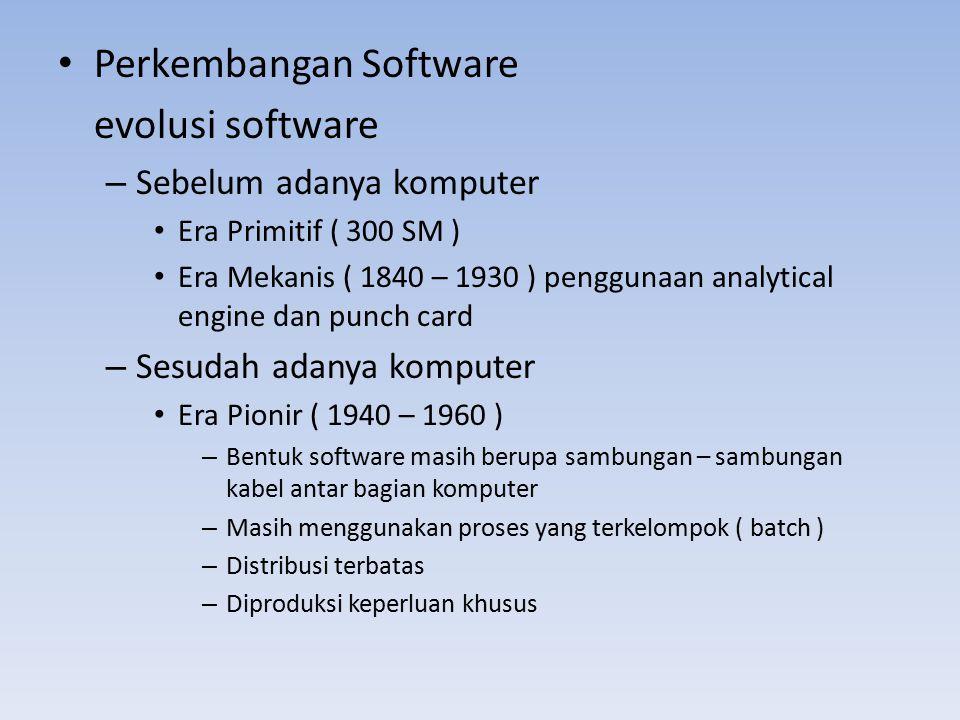 Perkembangan Software evolusi software – Sebelum adanya komputer Era Primitif ( 300 SM ) Era Mekanis ( 1840 – 1930 ) penggunaan analytical engine dan
