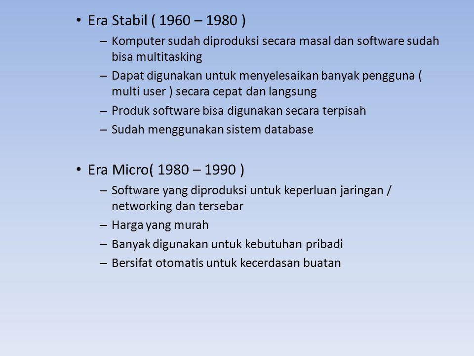 Era Stabil ( 1960 – 1980 ) – Komputer sudah diproduksi secara masal dan software sudah bisa multitasking – Dapat digunakan untuk menyelesaikan banyak