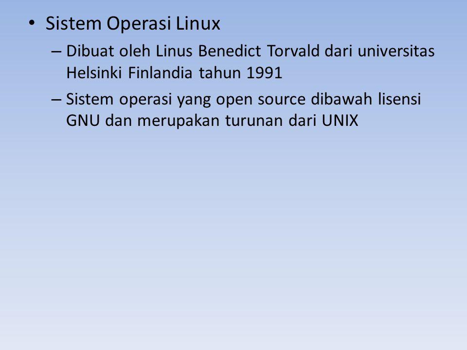 Sistem Operasi Linux – Dibuat oleh Linus Benedict Torvald dari universitas Helsinki Finlandia tahun 1991 – Sistem operasi yang open source dibawah lis