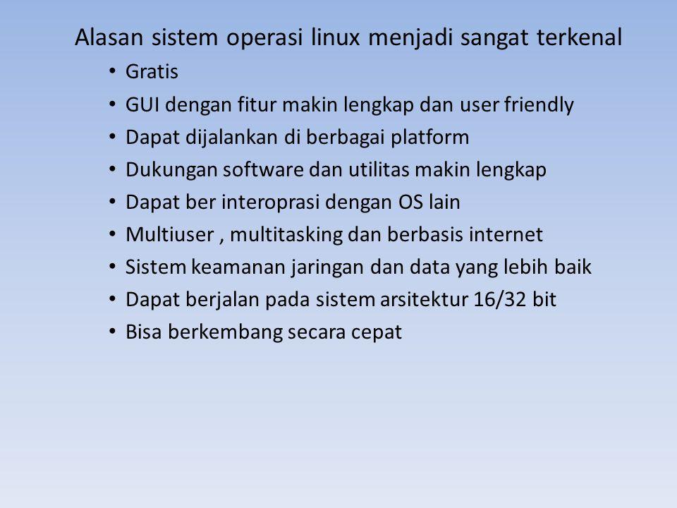 Alasan sistem operasi linux menjadi sangat terkenal Gratis GUI dengan fitur makin lengkap dan user friendly Dapat dijalankan di berbagai platform Duku
