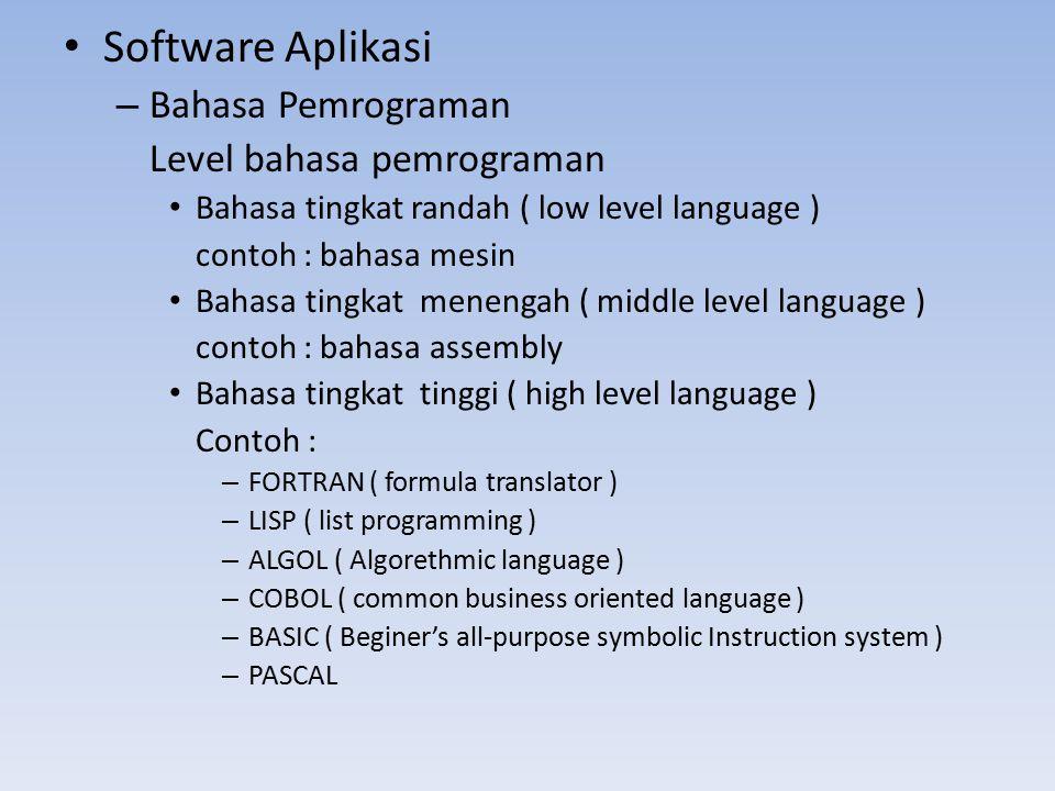 Software Aplikasi – Bahasa Pemrograman Level bahasa pemrograman Bahasa tingkat randah ( low level language ) contoh : bahasa mesin Bahasa tingkat mene
