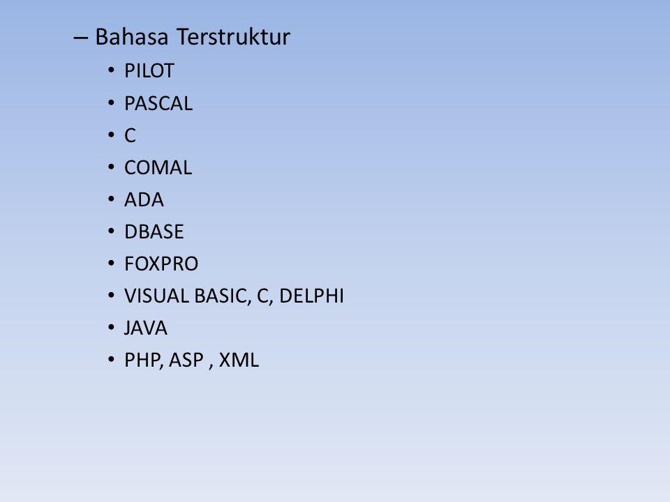 – Bahasa Terstruktur PILOT PASCAL C COMAL ADA DBASE FOXPRO VISUAL BASIC, C, DELPHI JAVA PHP, ASP, XML