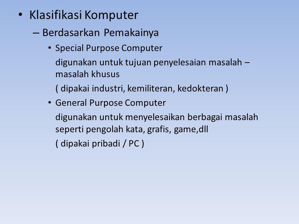 Klasifikasi Komputer – Berdasarkan Pemakainya Special Purpose Computer digunakan untuk tujuan penyelesaian masalah – masalah khusus ( dipakai industri