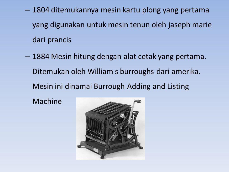 Alat mekanik elektronik – 1890 Mesin tabulasi kartu plong mekanik elektronik yang pertama Dr Herman hollerith dari amerika membuat mesin ini untuk digunakan sensus penduduk dan kemudian bekerja sama mendirikan perusahaan IBM ( International Bussines Machine )