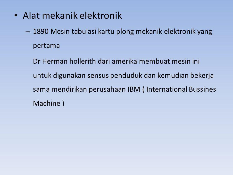 Alat mekanik elektronik – 1890 Mesin tabulasi kartu plong mekanik elektronik yang pertama Dr Herman hollerith dari amerika membuat mesin ini untuk dig