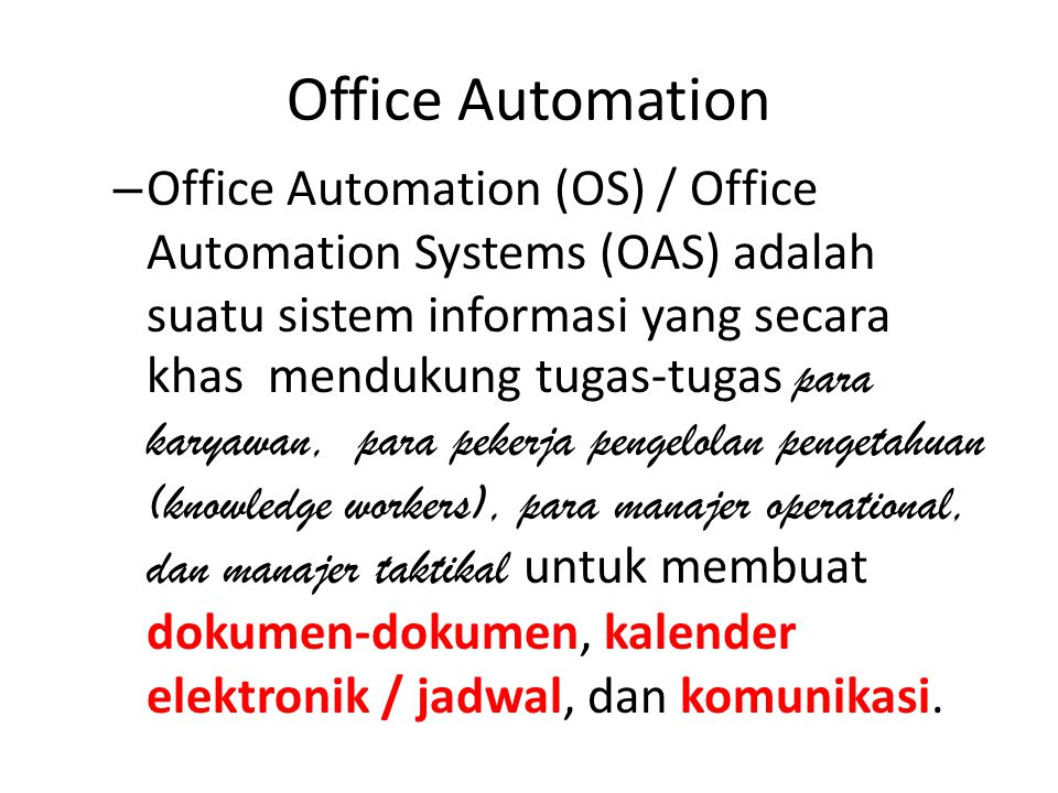 Office Automation Contoh Office Automation Software: – Microsoft Office: -Work processing, Excel, PowerPoint – Electronic Calendar – Email – Voicemail/VOIP (Voice over Internet Protocol)