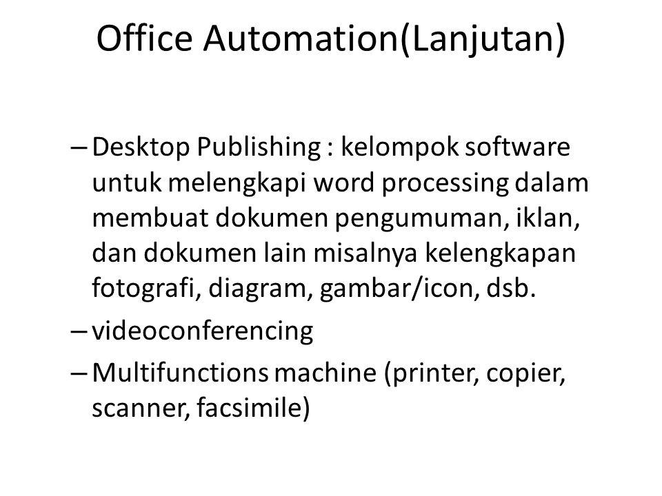 Office Automation(Lanjutan) – Desktop Publishing : kelompok software untuk melengkapi word processing dalam membuat dokumen pengumuman, iklan, dan dok