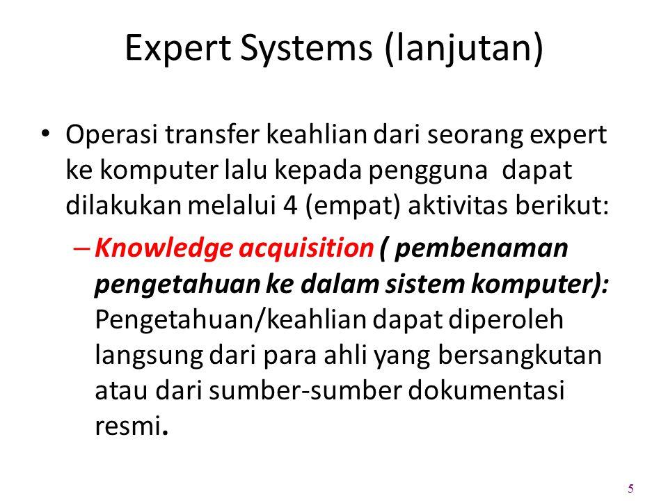 Expert Systems (lanjutan) Operasi transfer keahlian dari seorang expert ke komputer lalu kepada pengguna dapat dilakukan melalui 4 (empat) aktivitas b