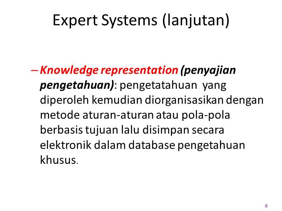Expert Systems (lanjutan) – Knowledge representation (penyajian pengetahuan): pengetatahuan yang diperoleh kemudian diorganisasikan dengan metode atur
