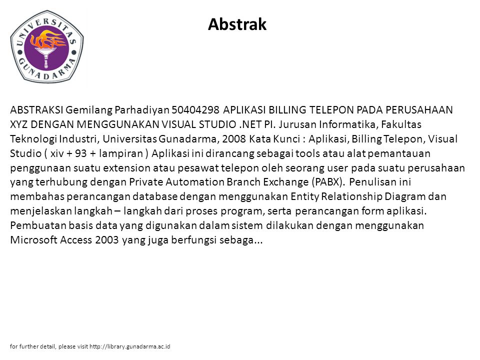 Abstrak ABSTRAKSI Gemilang Parhadiyan 50404298 APLIKASI BILLING TELEPON PADA PERUSAHAAN XYZ DENGAN MENGGUNAKAN VISUAL STUDIO.NET PI. Jurusan Informati