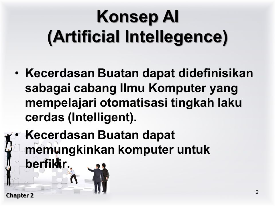 Konsep AI (Artificial Intellegence) Kecerdasan Buatan dapat didefinisikan sabagai cabang Ilmu Komputer yang mempelajari otomatisasi tingkah laku cerda