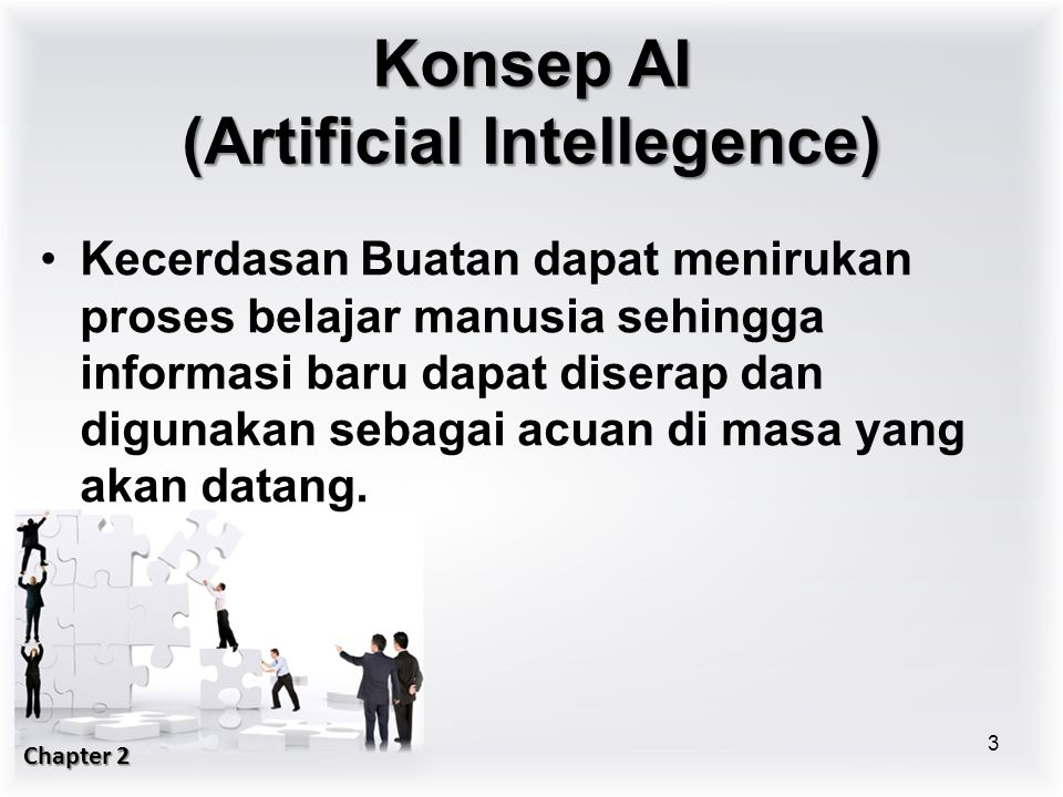 Kecerdasan Buatan dapat menirukan proses belajar manusia sehingga informasi baru dapat diserap dan digunakan sebagai acuan di masa yang akan datang. 3