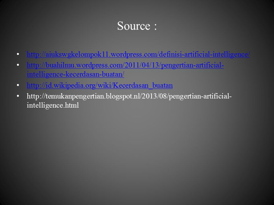 Source : http://aiukswgkelompok11.wordpress.com/definisi-artificial-intelligence/ http://buahilmu.wordpress.com/2011/04/13/pengertian-artificial- inte