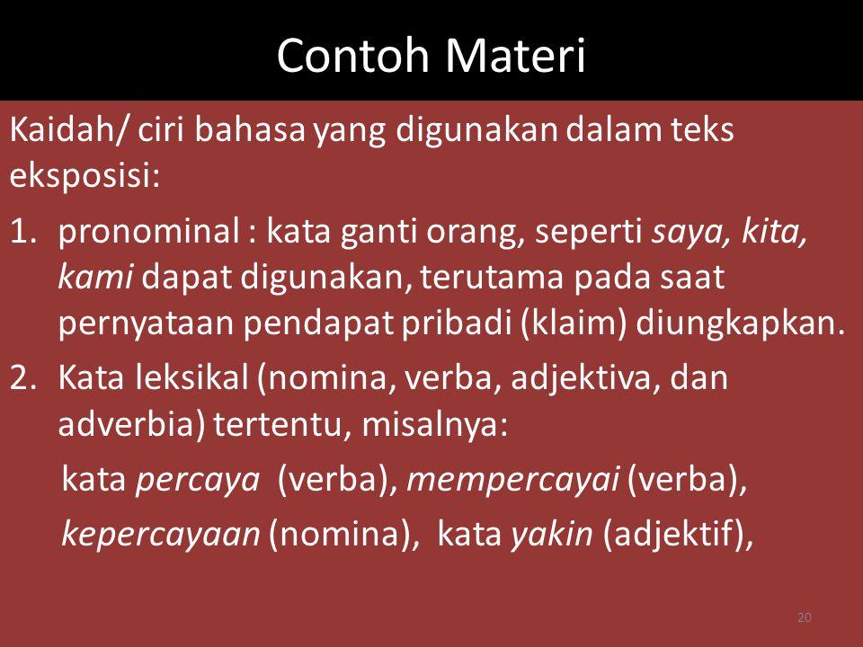 Contoh Materi Kaidah/ ciri bahasa yang digunakan dalam teks eksposisi: 1.pronominal : kata ganti orang, seperti saya, kita, kami dapat digunakan, teru