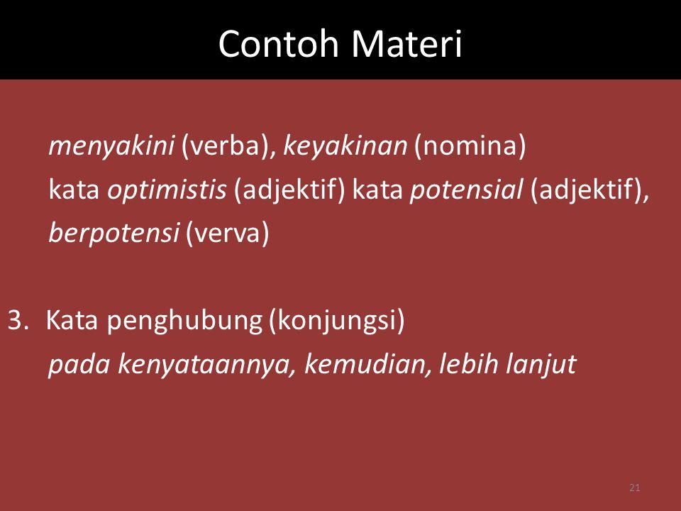 Contoh Materi menyakini (verba), keyakinan (nomina) kata optimistis (adjektif) kata potensial (adjektif), berpotensi (verva) 3.Kata penghubung (konjun