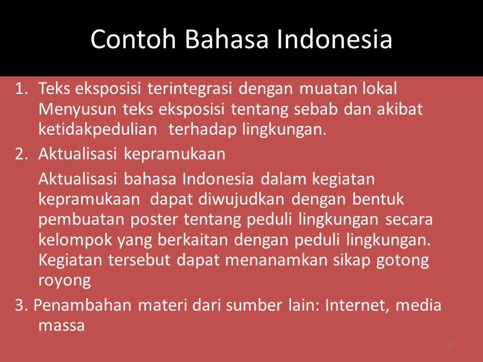 Contoh Bahasa Indonesia 1.Teks eksposisi terintegrasi dengan muatan lokal Menyusun teks eksposisi tentang sebab dan akibat ketidakpedulian terhadap li