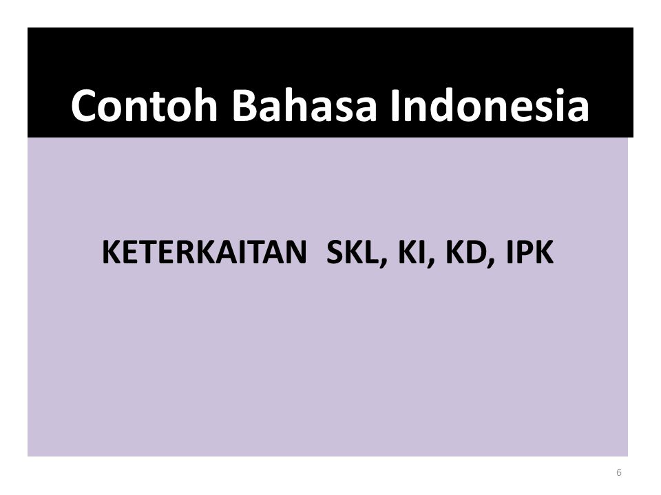 KETERKAITAN SKL, KI, KD, IPK Contoh Bahasa Indonesia 6